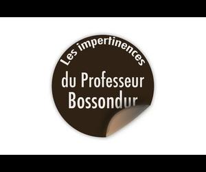 Les impertinences du Professeur Bossondur
