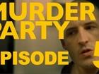 MURDER PARTY - Episode 5