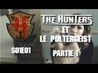 The Hunters - Hunters et le poltergeist partie 1