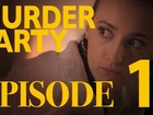MURDER PARTY - Episode 1