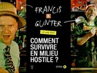 Francis & Gunter - comment survivre en milieu hostile ?