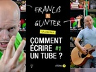 Francis & Gunter - comment écrire un tube ? part 1