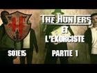 The Hunters - Les Hunters et l'exorciste partie 1