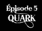 QUARK - Episode 5