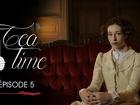 Tea Time - Episode 5